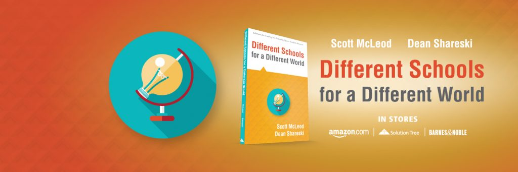 Different Schools for a Different World by Scott Mcleod and Dean Shareski