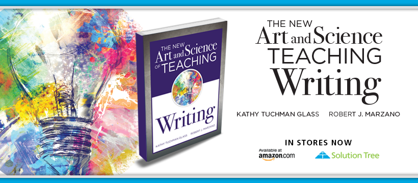 Buy The New Art and Science of Teaching Writing by Kathy Tuchman Glass and Robert J. Marzano