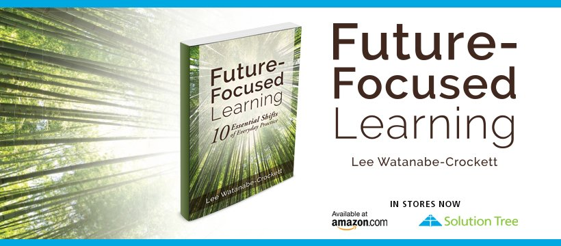 Future-Focused Learning by Lee Watanabe-Crockett