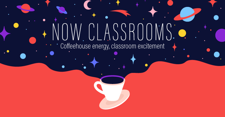 Now Classrooms: Coffeehouse energy, classroom excitement