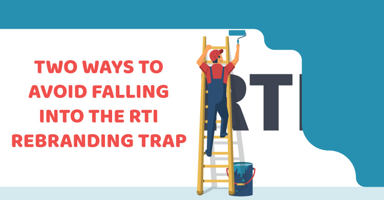 Two Ways to Avoid Falling into the RTI Rebranding Trap