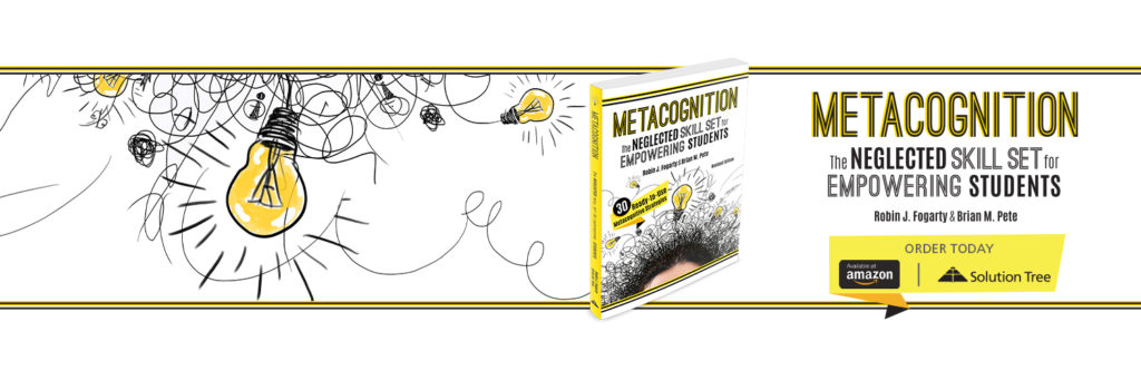 Metacognition, by Robin J. Fogarty and Brian M. Pete, is now available for purchase on Amazon and SolutionTree.com.