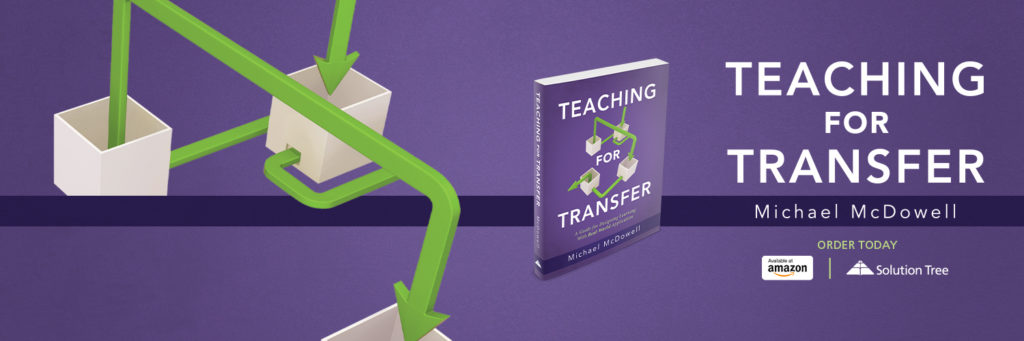 Teaching for Transfer by Michael McDowell is available for purchase on Amazon or SolutionTree.com