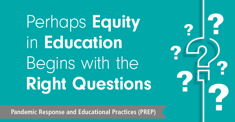 Perhaps Equity in Education Begins with the Right Questions