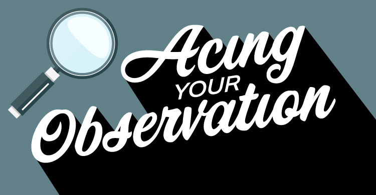 Acing Your Observation