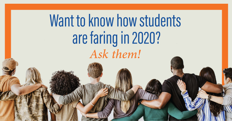 Want to know how students are faring in 2020? Ask them!