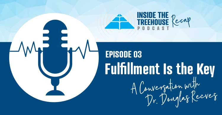Inside the Treehouse Podcast Recap, Episode 3: Fulfillment is the Key, a Conversation with Dr. Douglas Reeves