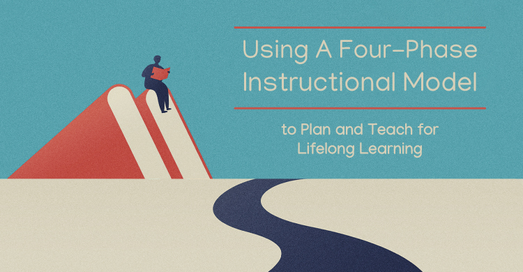 Using a Four-Phase Instructional Model to Plan and Teach for Lifelong Learning