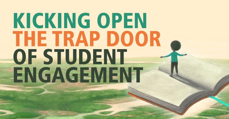 Kicking open the trap door of student engagement