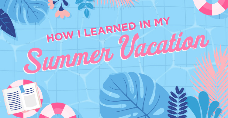 How I learned in my summer vacation