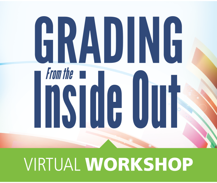 Grading from the Inside Out Virtual Workshop