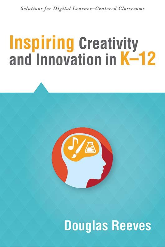 Inspiring Creativity and Innovation in K–12