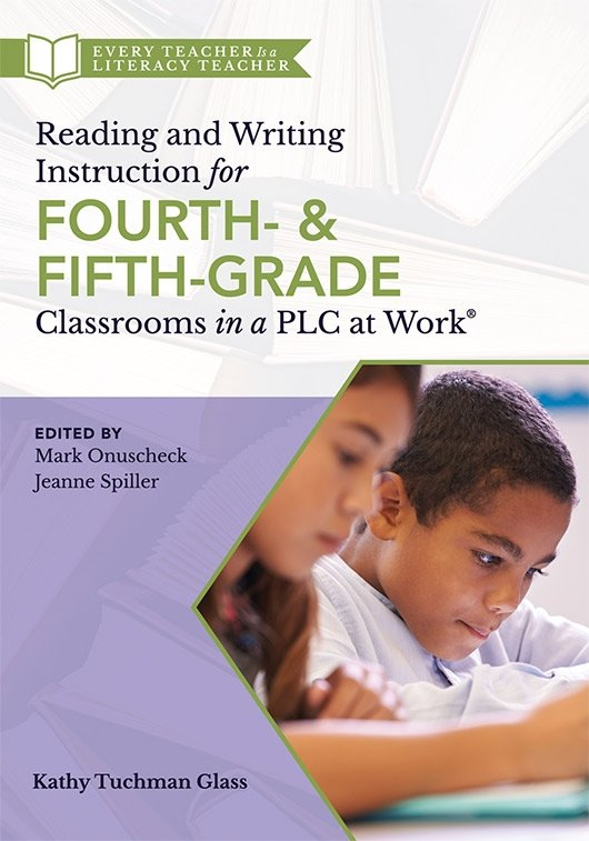 Reading and Writing Instruction for Fourth- and Fifth-Grade Classrooms in a PLC at Work®